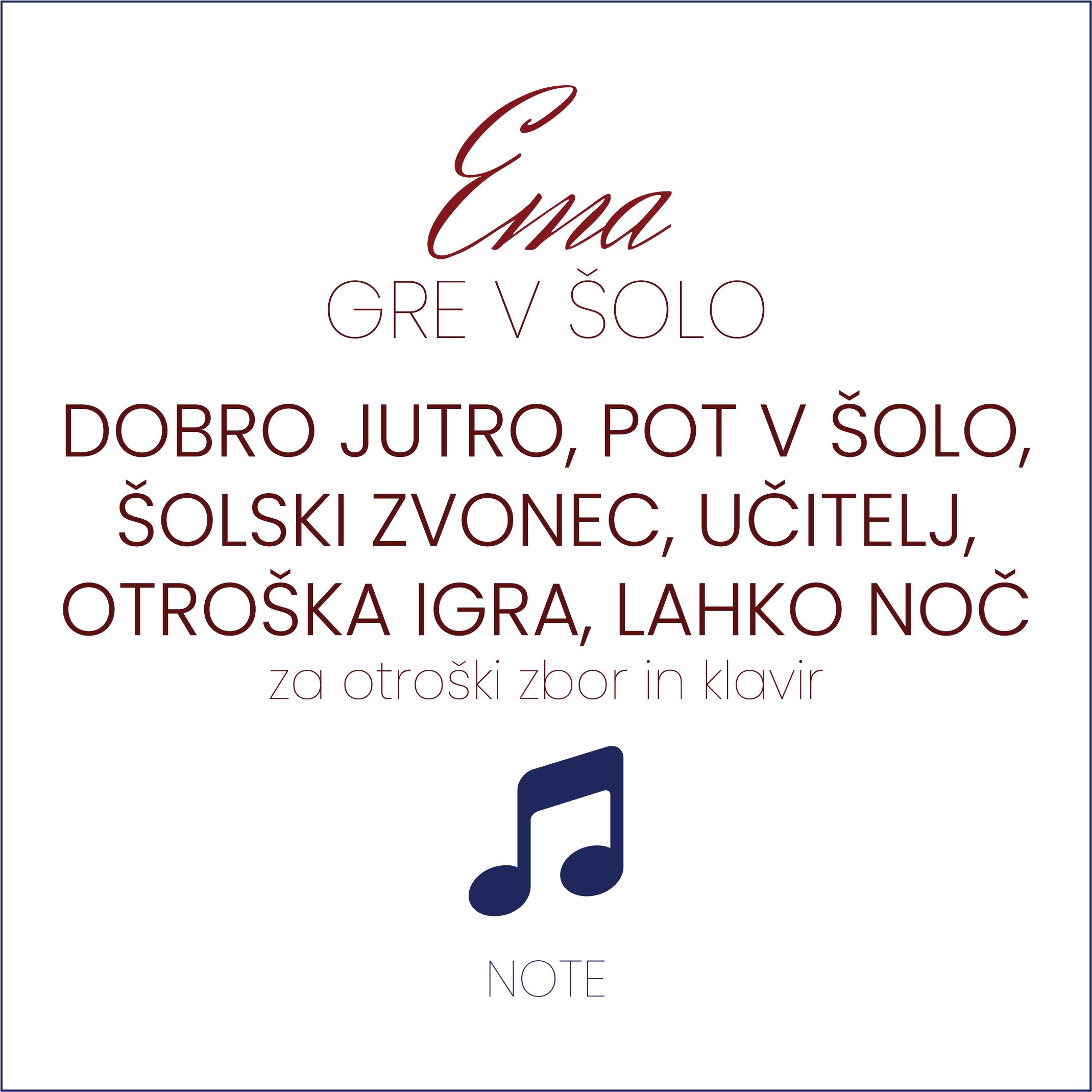 NOTE: zbirka otroških pesmic Ema gre v šolo (za otroški pevski zbor in klavir)